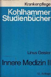 Geisler, Linus: Innere Medizin II Studienbuch für Krankenschwestern, Krankenpfleger und medizinisch-technische Assistentinnen - Kohlhammer Studienbücher 12. Auflage