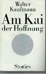 Kaufmann, Walter: Am Kai der Hoffnung Stories 1. Auflage