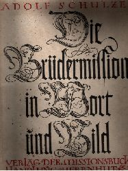 Schulze, Adolf:  Die Brüdermission in Wort und Bild mit einer Übersichtskarte und 157 Bildern