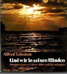Salomon, Alfred: Und wir in seinen Händen - Situationen unseres Lebens - Bilder und Betrachtungen 3. Aufl., (20. - 27. Tsd.)