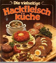 Köhler, Erika: Die vielseitige Hackfleischküche
