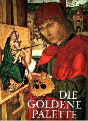 Autorengruppe:  Die goldene Palette - Tausend Jahre Malerei in Deutschland, Österreich und der Schweiz