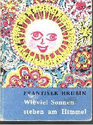 Hrubin, Frantisek:  Wieviel Sonnen stehen am Himmel Nachdichtung: Hanns Cibulka, Kinderzeichnungen des Malzirkels von Tremosna unter Leitung von Milada Kralova