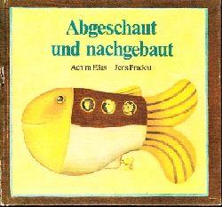 Elias, Achim: Abgeschaut und nachgebaut - Eine Entdeckungsreise in die Natur Illustrationen von Jens Prockat 2. Auflage