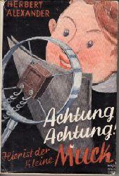 Alexander, Herbert: Achtung ! Achtung ! Hier ist der kleine Muck Mit Bildern von Robert Mummendey 3. Auflage