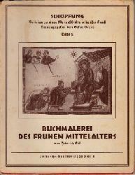 Ehl, Heinrich und Oskar Beyer:  Buchmalerei des frühen Mittelalters - Schöpfung, Band 2 Beiträge zu einer Weltgeschichte religiöser Kunst