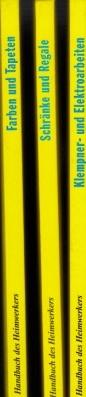 Autorengruppe:  Klempner- und Elektroarbeiten - Farben und Tapeten - Schränke und Regale 3 Handbücher des Heimwerkers