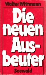 Wittmann, Walter: Die neuen Ausbeuter