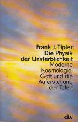 Tipler, Frank J.: Die Physik der Unsterblichkeit - Moderne Kosmologie, Gott und die Auferstehung der Toten dtv ; 30501 Ungekürzte Ausg.
