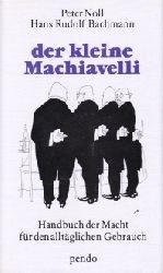 Noll, Peter und Hans Rudolf Bachmann; Der kleine Machiavelli - Handbuch der Macht für den alltäglichen Gebrauch 34. Aufl.