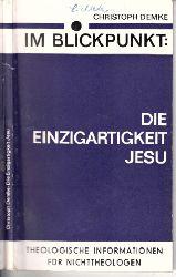 Demke, Christoph; Im Blickpunkt: Die Einzigartigkeit Jesu - Theologische Informationen für Nichttheologen
