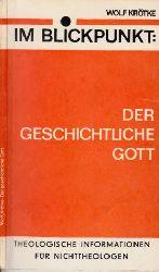 Krötke, Wolf; Im Blickpunkt: Der geschichtliche Gott - Theologische Informationen für Nichttheologen