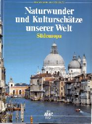 Liedke, Walter; Naturwunder und Kulturschätze unserer Welt - Südeuropa Das Welterbe der UNESCO