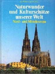 Liedke, Walter; Naturwunder und Kulturschätze unserer Welt - Nord- und Mitteleuropa Das Welterbe der UNESCO