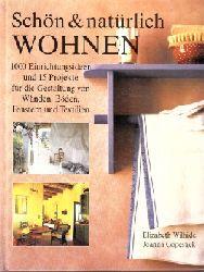 Wilhide, Elizabeth und Joanna Copestick; Schön und natürlich wohnen - 1000 Einrichtungsideen und 15 Projekte für die Gestaltung von Wänden, Böden, Fenstern und Textilien Fotos der Arbeitsanleitungen von James Merrell, erarbeitet von Susan Skeen