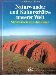 Liedke, Walter; Naturwunder und Kulturschätze unserer Welt - Südostasien und Australien Das Welterbe der UNESCO
