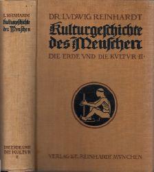 Reinhardt, Ludwig; Kulturgeschichte des Menschen - Die Erde und die Kultur Band 2 Die Eroberung uid Nutzbarmachung der Erde durch den Menschen