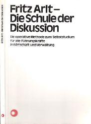 Arlt, Fritz;  Die Schule der Diskussion - Die operative Methode zum Selbststudium für alle Führungskräfte In Wirtschaft und Verwaltung