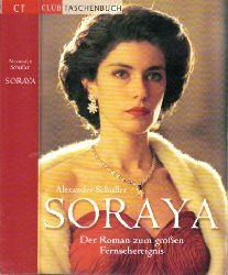 Schuller, Alexander; Soraya - Der Roman zum großen Femseh-Ereignis Ungekürzte Lizenzausgabe