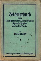 Wolff, Georg; Wörterbuch zum Nachschlagen für Rechtschreibung, Sprachrichtigkeit und Wortkunde - Ausgabe A 6. Auflage