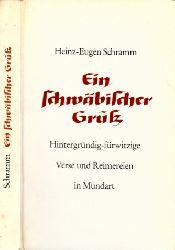 Schramm, Heinz-Eugen; Ein schwäbischer Gruß - Hintergründig-fürwitzige Verse und Reimereien in Mundart