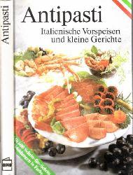 Autorengruppe;  Antipasti - Italienische Vorspeisen und kleine Gerichte Die besten Originalrezepte mit 600 farbigen Schritt-för-Schritt-Abbildungen