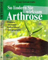 Schidlo, Christoph;  So lindern Sie wirksam Arthrose - Diagnose, alternative Heilverfahren, Aktivprogramm