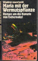 Jaworiwski, Wladimir; Maria mit der Wermutspflanze - Roman um die Havarie von Tschernobyl Aus dem Russischen von Thea-Marianne Bobrowski