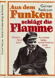 Radczun, Günter;  Aus dem Funken schlägt die Flamme - Wladimir Iljitsch Lenin - Aus seinem Leben, seinem Forschen, seiner Lehre