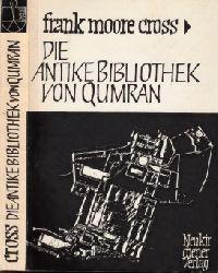 Moore Cross, Frank;  Die Antike Bibliothek von Qumran und die moderne biblische Wissenschaft - Ein zusammenfassender Überblick über die Handschriften vom Toten Meer und ihre einstigen Besitzer