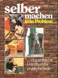 Autorengruppe; Selbermachen kein Problem - Das perfekte Handbuch für praktische Leute - Haus, Wohnung, Balkon, Terrasse, Garten