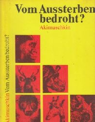 AJcmiuschkin, Igor; Vom Aussterben bedroht? - Tiertragödien, vom Menschen ausgelöst 3. Auflage