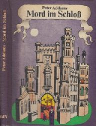 Addams, Peter;  Mord im Schloß - Kriminalgroteske Einband und Vignetten von Ruth Knorr
