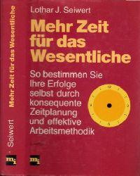 Seiwert, Lothar J.; Mehr Zeit für das Wesentliche - So bestimmen Sie Ihre Erfolge selbst durch konsequente Zeitplanung und effektive Arbeitsmethodik 2., durchgesehene Auflage
