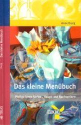 Iburg, Anne;  Das kleine Menübuch - Pfiffige Ideen für Vor-, Haupt- und Nachspeisen