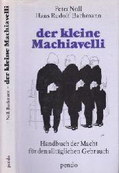 Noll, Peter und Hans Rudolf Bachmann; Der kleine Machiavelli - Handbuch der Macht für den alltäglichen Gebrauch 5. Auflage