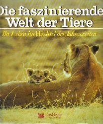Autorengruppe; Die faszinierende Welt der Tiere - Ihr Leben im Wechsel der Jahreszeiten