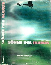 Ahner, Hans; Söhne des Ikarus - Meilenstein der Fluggeschichte Ueichnungen von Heinz Handschik