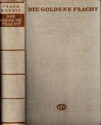 Norris, Frank; Die goldene Fracht - Roman vom kalifornischen Weizen