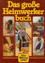 Gööck, Roland;  Das grosse Heimwerkerbuch - Haus, Wohnung, Garten