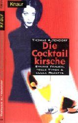 Altendorf, Thomas; Die Cocktailkirsche - Starke Frauen, tolle Typen & coole Rezepte