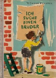 Feustel, Günther; Ich suche einen Bruder Illustrationen von Hildegard Peschel-Haller 1. Auflage