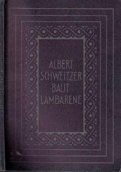 Woytt-Secretan, Marie;  Albert Schweitzer baut Lambarene