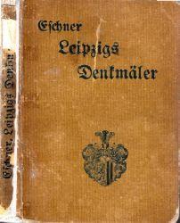 Eschner, Max;  Leipzigs Denkmäler, Denksteine und Gedenktafeln mit 863 Bildern