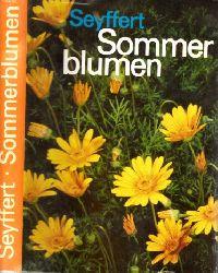 Seyffert, Willy;  Sommerblumen - Vorkommen und Verwendung, Gattungen, Arten und Sorten Mit 99 Farbbildern und 4 Kartenskizzen