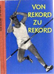 Autorengruppe;  Von Rekord zu Rekord - Aus dem Leben unserer Sportler