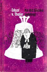 von Thaler, Edgar; An die Glocke gehängt - Humor und Anekdoten um Christen, Kirche und ihre Würdenträger Zeichnungen von Theo Immisch 3. Auflage
