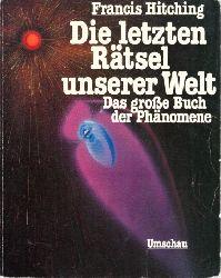 Hitching, Francis;  Die letzten Rätsel unserer Welt - Das große Buch der Phänomene