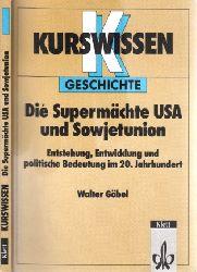 Göbel, Walter; Die Supermächte USA und Sowjetunion - Entstehung, Entwicklung und politische Bedeutung im 20. Jahrhundert Kurswissen Geschichte