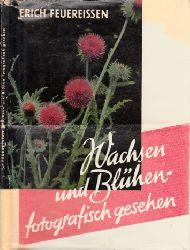 Feuereißen, Erich;  Wachsen und blühen fotografisch gesehen Mit Bildanhang: 8 vierfarbigen und 12 Schwarz-Weiß-Aufnahmen des Verfassers